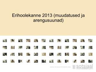 Erihoolekanne 2013 (muudatused ja arengusuunad)