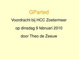 GParted Voordracht bij HCC Zoetermeer op dinsdag 9 februari 2010 door Theo de Zeeuw
