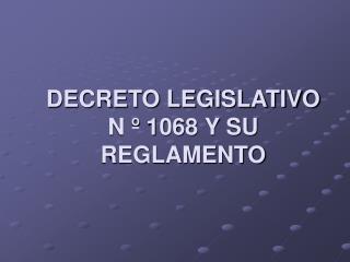 DECRETO LEGISLATIVO N º 1068 Y SU REGLAMENTO