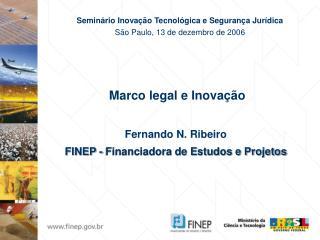 Marco legal e Inovação Fernando N. Ribeiro  FINEP - Financiadora de Estudos e Projetos