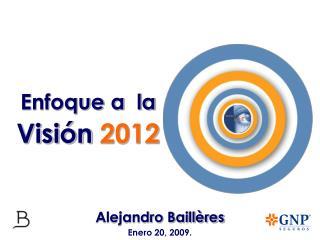 Enfoque a  la  Visión  2012