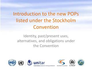 Introduction to the new POPs listed under the Stockholm Convention