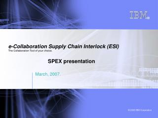 e-Collaboration Supply Chain Interlock (ESI) The Collaboration Tool of your choice.