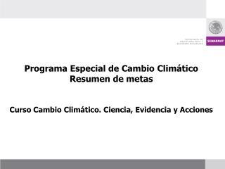 Programa Especial de Cambio Climático Resumen de metas