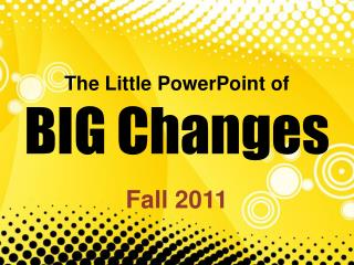 The Little PowerPoint of BIG Changes
