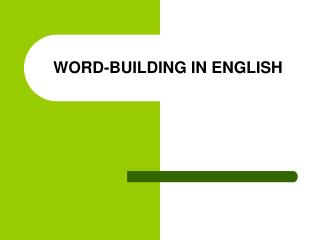 WORD-BUILDING IN ENGLISH