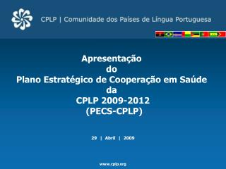 Apresentação  do  Plano Estratégico de Cooperação em Saúde  da  CPLP 2009-2012  (PECS-CPLP)