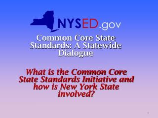 Common Core State Standards: A Statewide Dialogue   What is the Common Core State Standards Initiative and how is New Yo