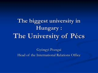 The biggest university in Hungary : The University of Pécs
