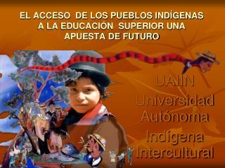 EL ACCESO  DE LOS PUEBLOS INDÍGENAS A LA EDUCACIÓN  SUPERIOR UNA APUESTA DE FUTURO
