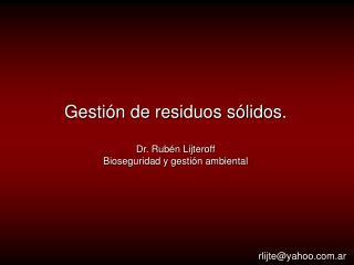 Gestión de residuos sólidos. Dr. Rubén Lijteroff Bioseguridad y gestión ambiental