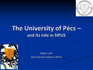 The University of Pécs –  and  its role in  SIPUS