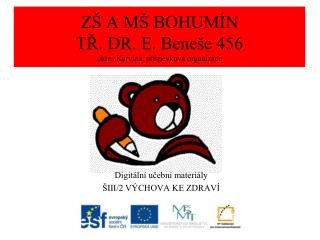 ZŠ A MŠ BOHUMÍN  TŘ. DR. E. Beneše 456  okres  K arviná, příspěvková organizace