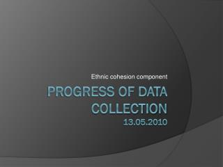 Progress of data  collection 13.05.2010