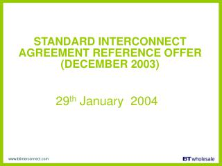 STANDARD INTERCONNECT AGREEMENT REFERENCE OFFER (DECEMBER 2003) 29 th  January  2004