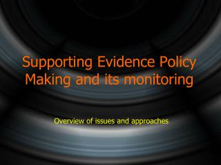 Supporting Evidence Policy Making and its monitoring