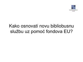 Kako osnovati novu bibliobusnu službu uz pomoć fondova EU?
