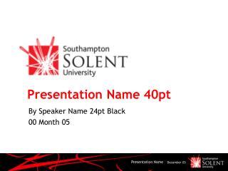 Presentation Name 40pt