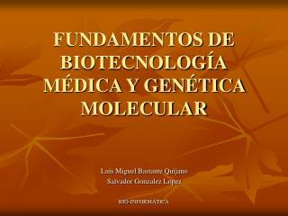 FUNDAMENTOS DE BIOTECNOLOGÍA MÉDICA Y GENÉTICA MOLECULAR