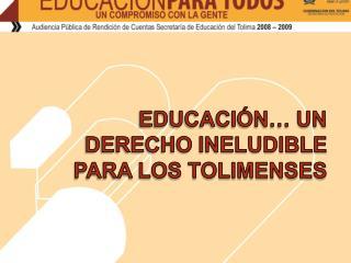 EDUCACIÓN… UN DERECHO INELUDIBLE PARA LOS TOLIMENSES