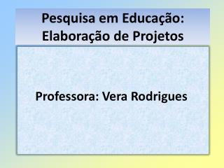 Pesquisa em Educação: Elaboração de Projetos