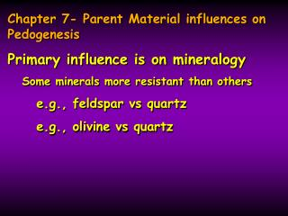 Chapter 7- Parent Material influences on Pedogenesis Primary influence is on mineralogy