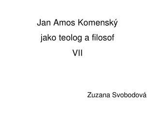 Jan Amos Komenský jako teolog a filosof VII