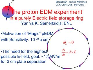 The proton EDM experiment in a purely Electric field storage ring  Yannis K. Semertzidis, BNL