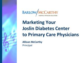 Marketing Your  Joslin Diabetes Center  to Primary Care Physicians