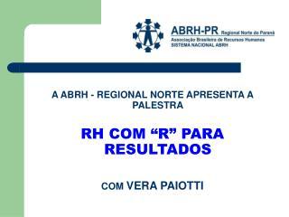 """A ABRH - REGIONAL NORTE APRESENTA A PALESTRA RH COM """"R"""" PARA RESULTADOS COM  VERA PAIOTTI"""