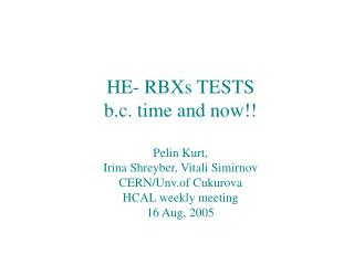HE- RBXs TESTS b.c. time and now!! Pelin Kurt,  Irina Shreyber, Vitali  Simirnov