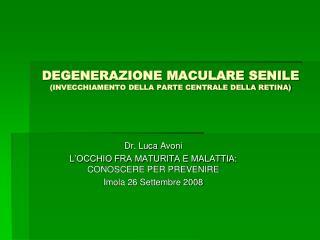 DEGENERAZIONE MACULARE SENILE (INVECCHIAMENTO DELLA PARTE CENTRALE DELLA RETINA)