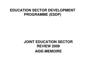 EDUCATION SECTOR DEVELOPMENT PROGRAMME (ESDP)