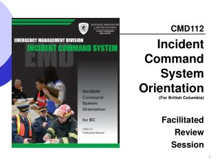 CMD112  Incident  Command  System  Orientation  (For British Columbia)  Facilitated  Review