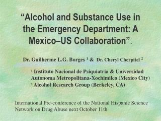 Alcohol and Substance Use in the Emergency Department: A Mexico US Collaboration .