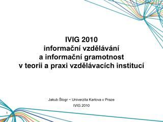 IVIG2010 informační vzdělávání a informační gramotnost  vteorii apraxi vzdělávacích institucí