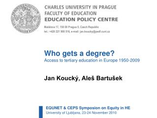 Who gets a degree? Access to tertiary education in Europe 1950-2009 Jan Koucký, Aleš Bartušek