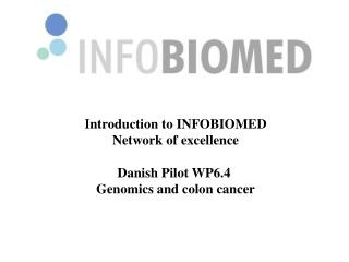 Introduction to INFOBIOMED Network of excellence Danish Pilot WP6.4  Genomics and colon cancer
