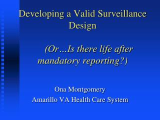 Developing a Valid Surveillance Design (Or…Is there life after mandatory reporting?)