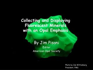 Collecting and Displaying  Fluorescent Minerals  with an Opal Emphasis