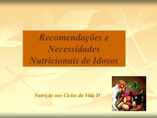 Recomendações e Necessidades Nutricionais de Idosos