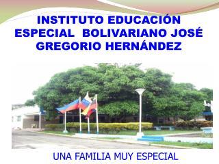 INSTITUTO EDUCACIÓN ESPECIAL  BOLIVARIANO JOSÉ GREGORIO HERNÁNDEZ