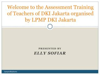 Welcome to the Assessment Training of Teachers of DKI Jakarta  organised by LPMP DKI Jakarta