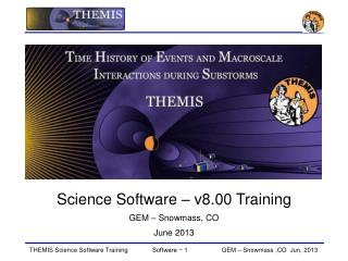 Science Software – v8.00 Training GEM – Snowmass, CO June 2013