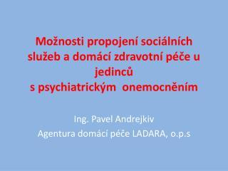 Ing. Pavel Andrejkiv  Agentura domácí péče LADARA, o. p.s