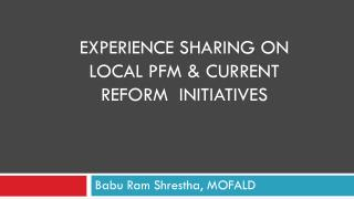 experience sharing on LOCAL  PFM  &  CURRENT REFORM  INITIATIVES