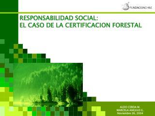 RESPONSABILIDAD SOCIAL: EL CASO DE LA CERTIFICACION FORESTAL