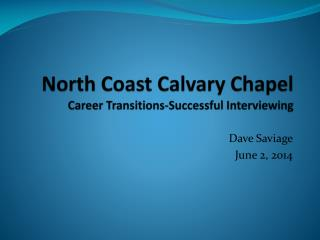 North Coast Calvary Chapel Career Transitions-Successful Interviewing