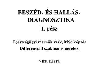 BESZÉD- ÉS HALLÁS-DIAGNOSZTIKA 1. rész Egészségügyi mérnök szak, MSc képzés
