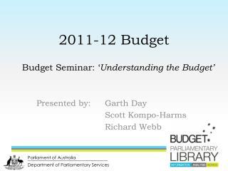 2011-12 Budget Budget Seminar: ' Understanding the Budget'